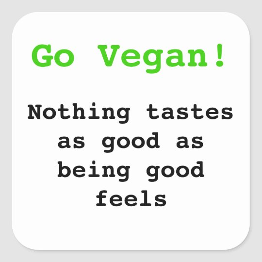 Go vegan Nothing tastes as good being being good Quadratischer Aufkleber