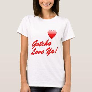 Gotcha Liebe Sie! T-Shirt