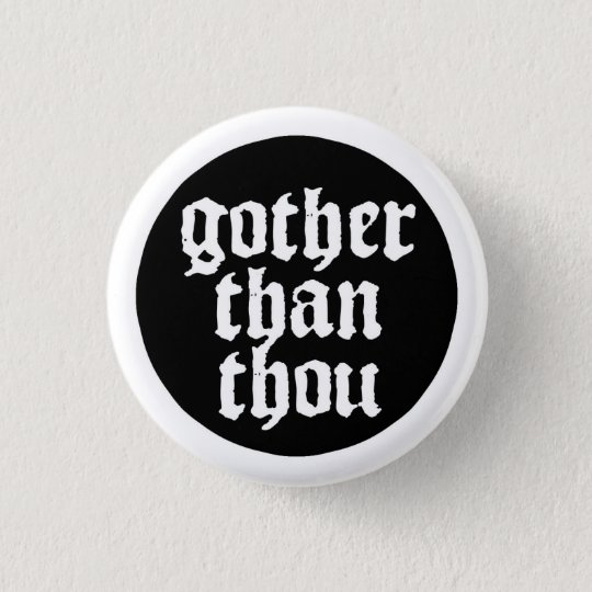 Gother than thou runder button 2,5 cm
