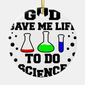 Gott gab mir das Leben, um Wissenschaft zu tun Keramik Ornament