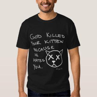 Gott tötete Ihr Kätzchen, weil er Sie hasst. (DK) T Shirt