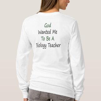 Gott wollte mich, um ein Biologie-Lehrer zu sein T-Shirt