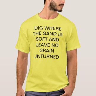 GRABEN SIE, WOHIN DER SAND WEICH IST T-Shirt