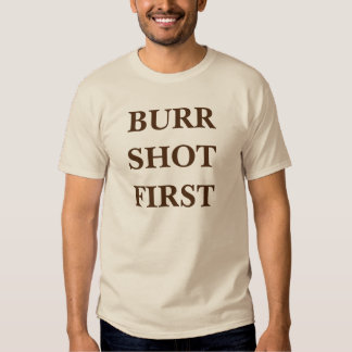 Grat Alexanders Hamilton Aaron zuerst geschossen T Shirts