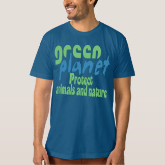 green planet - protect animals and nature -.- tshirts
