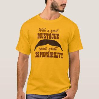 Große Schnurrbärte kommen mit großer Verantwortung T-Shirt