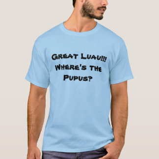 Großes Luau!!! Wo ist das Pupus? T-Shirt
