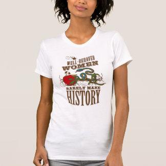 Gut benommene Frauen machen selten Geschichte T-Shirt