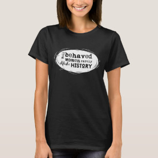 Gut benommene Frauen stellen selten GeschichtsT - T-Shirt