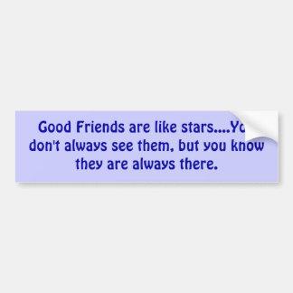 Gute Freunde sind wie Sterne….Sie tun nicht immer… Autoaufkleber