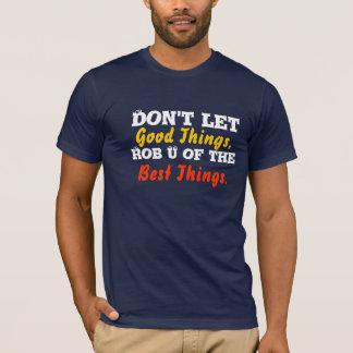 Gute Sachen gegen beste Sachen T-Shirt
