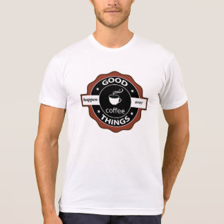 Gute Sachen geschehen über Kaffee T-Shirt