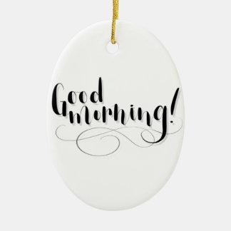 Gutenmorgen-Druck Keramik Ornament