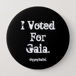 """GypsyBuild """"ich wählte für Gaia"""" Pin. Runder Button 10,2 Cm"""