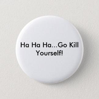 Ha ha ha… gehen Tötung sich! Runder Button 5,1 Cm