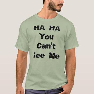 Ha ha können Sie mich nicht sehen T-Shirt