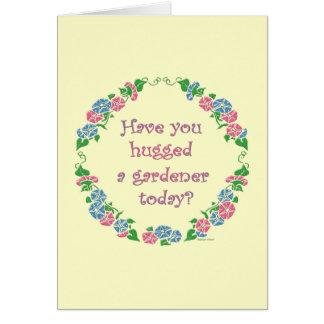 Haben Sie einen Gärtner heute umarmt? Karte