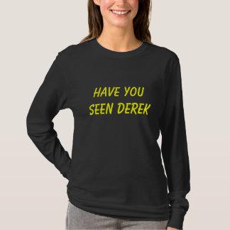 HABEN SIE GESEHENER DEREK T-Shirt