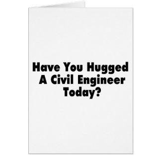 Haben Sie heute umarmt einem zivilen Ingenieur Karte