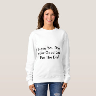 Haben Sie Ihre gute Tat für den Tag getan? Sweatshirt