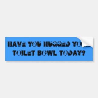 Haben Sie Ihre Toilettenschüssel heute umarmt? Autoaufkleber