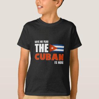 Haben Sie keine Furcht, die der Kubaner hier T-Shirt