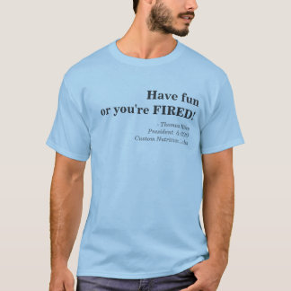 Haben Sie Spaß, oder Sie werden GEFEUERT! , - T-Shirt