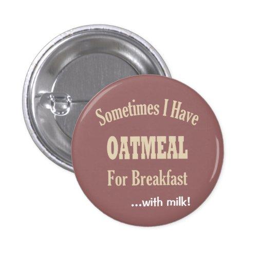 Hafermehl für Frühstücks-Knöpfe Anstecknadelbuttons