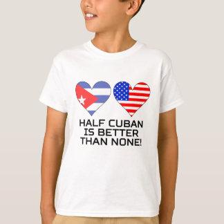 Halber Kubaner ist besser als keine T-Shirt