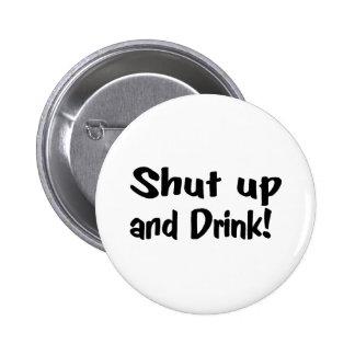 Halt die Schnauze und trinken Sie Anstecknadelbuttons