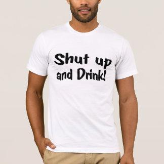 Halt die Schnauze und trinken Sie T-Shirt