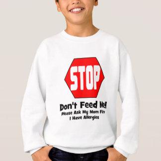 Halt!  Füttern Sie mich nicht!  Ich habe Allergien Sweatshirt