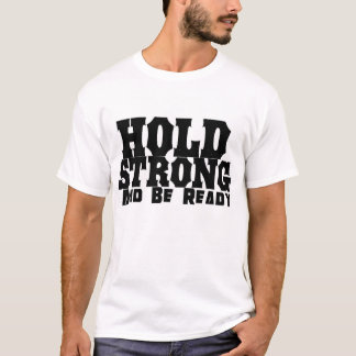 Halten Sie stark und seien Sie bereit T-Shirt