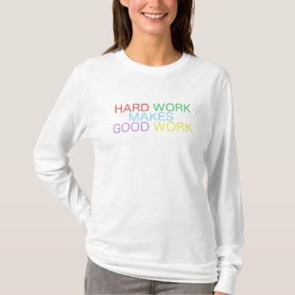 Harte Arbeit macht gute Arbeit T-Shirt