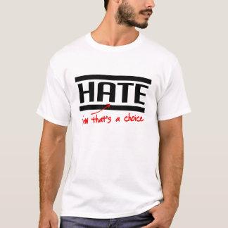 Hass ist eine Wahl T-Shirt