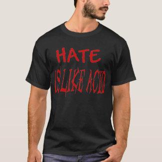 Hass ist wie der saure T - Shirt, der fördernd ist T-Shirt