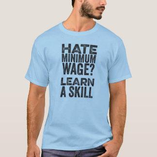 Hass-Mindestlohn? Lernen Sie eine Fähigkeit T-Shirt