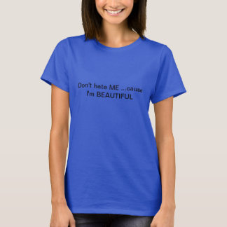 Hassen Sie MICH nicht Ursache, die ich SCHÖN bin! T-Shirt