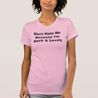 Hassen Sie mich nicht, weil ich dunkel u. reizend T-Shirt