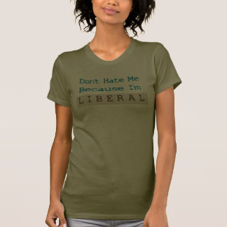 Hassen Sie mich nicht, weil ich liberal bin T-shirt