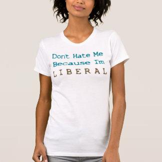 Hassen Sie mich nicht, weil ich Liberaler (2) bin Shirt