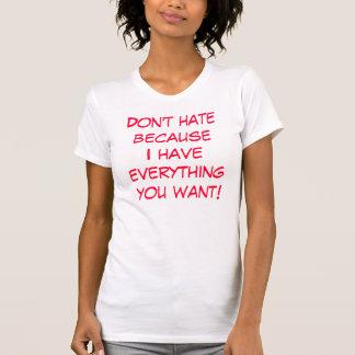 Hassen Sie nicht becauseI lassen alles Sie wollen! T-Shirt