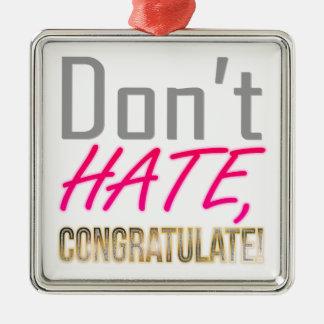 Hassen Sie nicht, BEGLÜCKWÜNSCHEN Sie! Silbernes Ornament