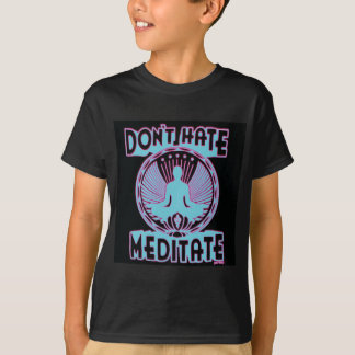 Hassen Sie nicht, meditieren Sie! T-Shirt