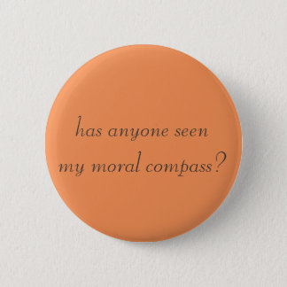 hat jemand meinen moralischen Kompass gesehen? Runder Button 5,7 Cm