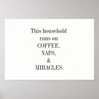 Haushalt läuft auf Kaffee, Nickerchen und Wunder Poster