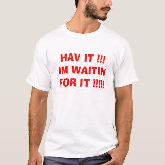 HAV ES!!! IM WAITIN FÜR ES!!!!! T-Shirt