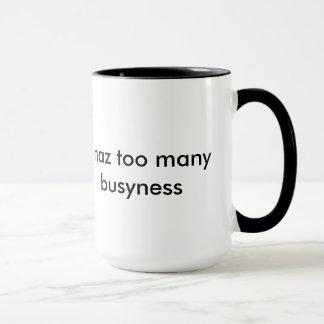 Haz I zu viele Busyness-Tasse Tasse
