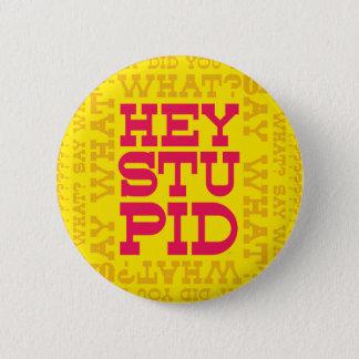 He, dumm! runder button 5,7 cm