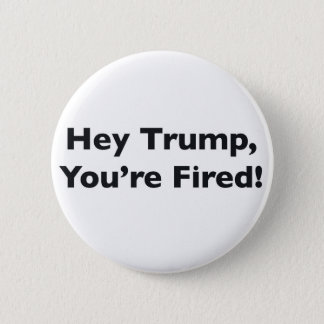 He Trumpf, werden Sie gefeuert! Runder Button 5,7 Cm